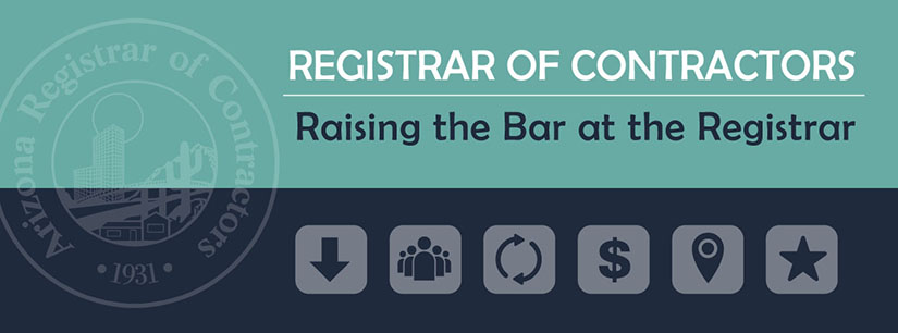 Arizona Registrar of Contractors : Raising the Bar at the Registrar